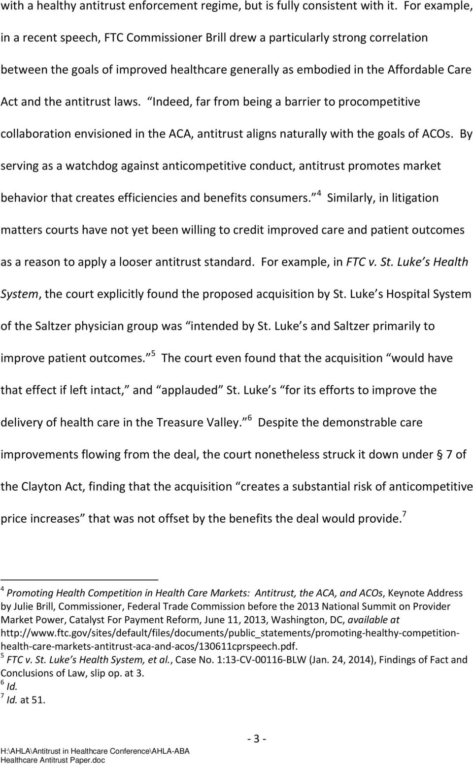 antitrust laws. Indeed, far from being a barrier to procompetitive collaboration envisioned in the ACA, antitrust aligns naturally with the goals of ACOs.