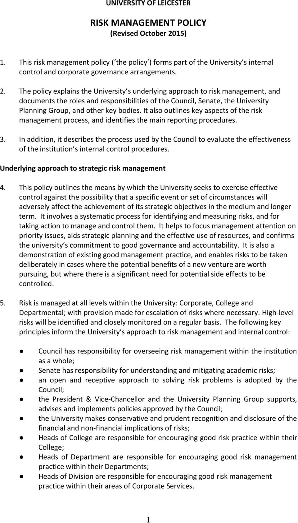The policy explains the University s underlying approach to risk management, and documents the roles and responsibilities of the Council, Senate, the University Planning Group, and other key bodies.