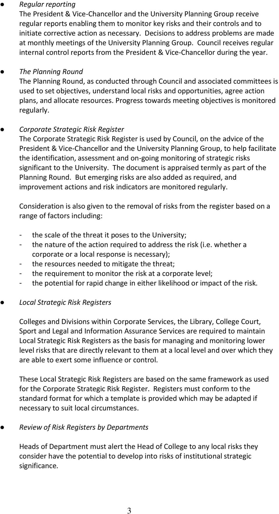 Council receives regular internal control reports from the President & Vice-Chancellor during the year.