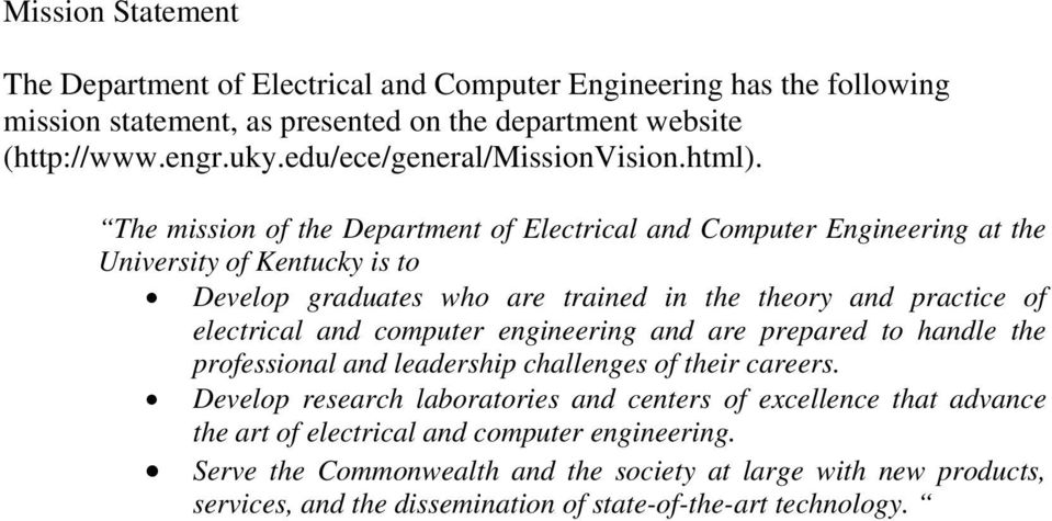 The mission of the Department of Electrical and Computer Engineering at the University of Kentucky is to Develop graduates who are trained in the theory and practice of electrical and