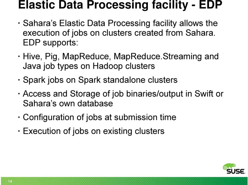 Streaming and Java job types on Hadoop clusters Spark jobs on Spark standalone clusters Access and Storage