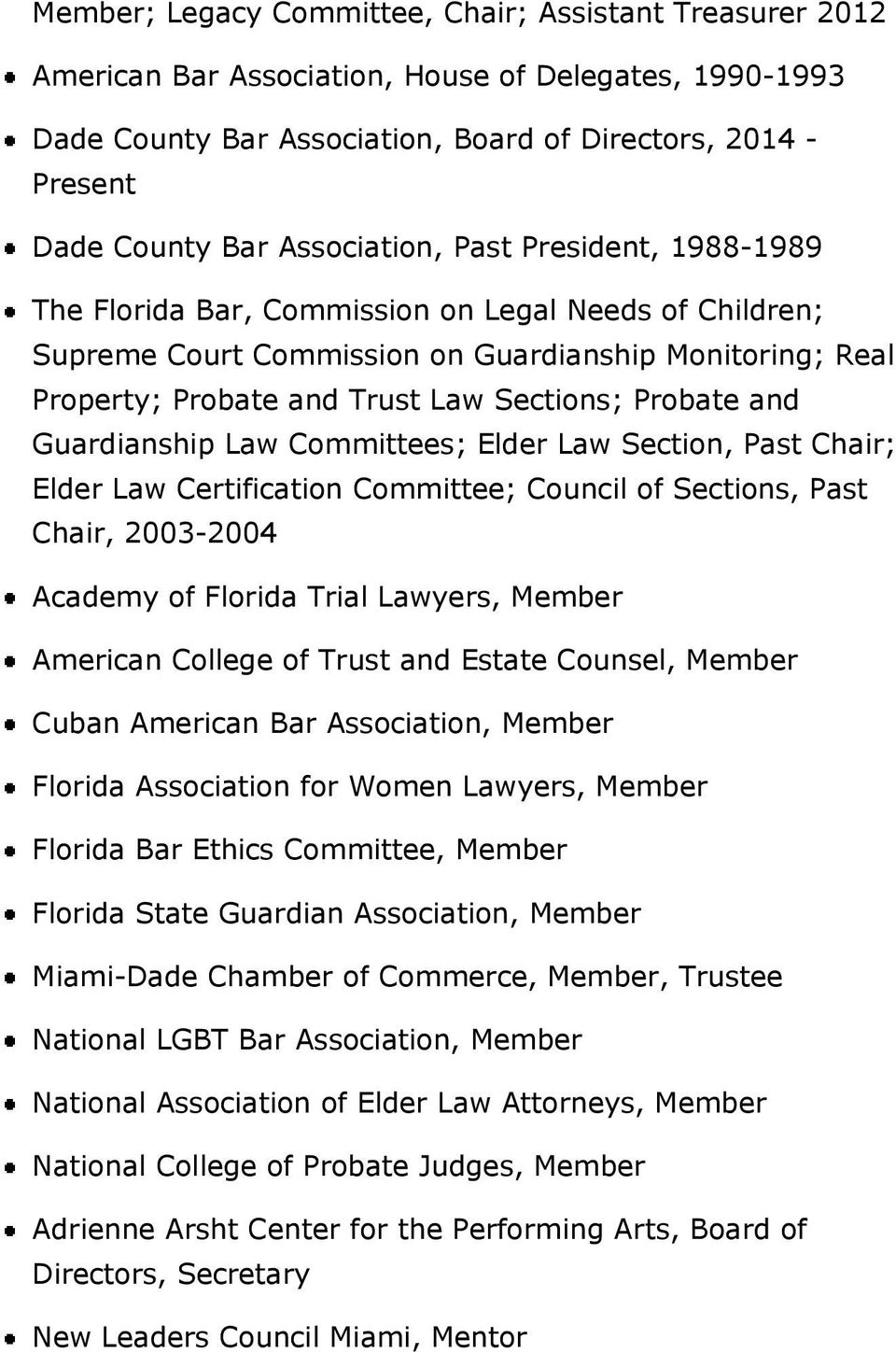 Probate and Guardianship Law Committees; Elder Law Section, Past Chair; Elder Law Certification Committee; Council of Sections, Past Chair, 2003-2004 Academy of Florida Trial Lawyers, Member American