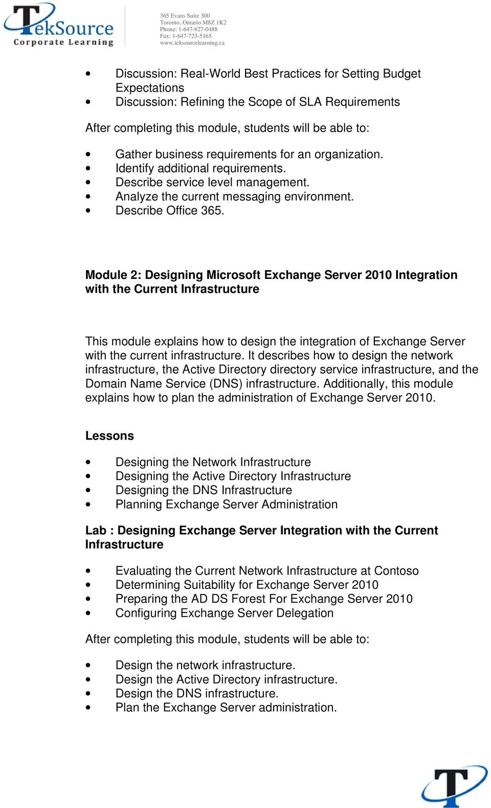 Module 2: Designing Microsoft Exchange Server 2010 Integration with the Current Infrastructure This module explains how to design the integration of Exchange Server with the current infrastructure.