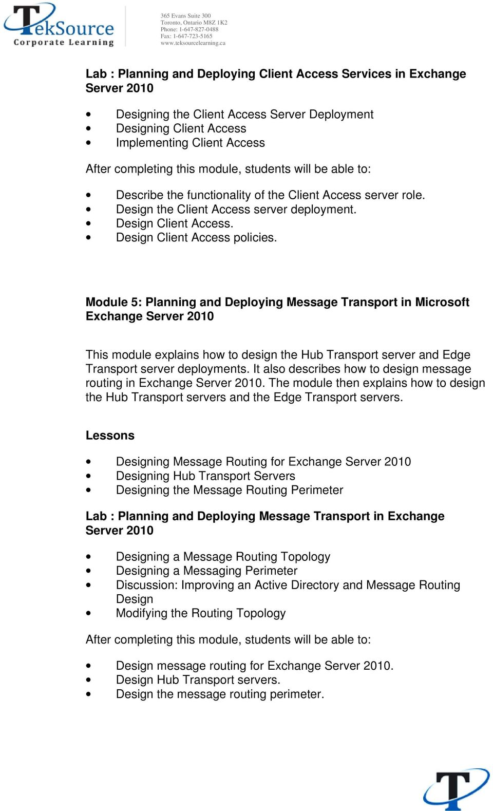 Module 5: Planning and Deploying Message Transport in Microsoft Exchange Server 2010 This module explains how to design the Hub Transport server and Edge Transport server deployments.