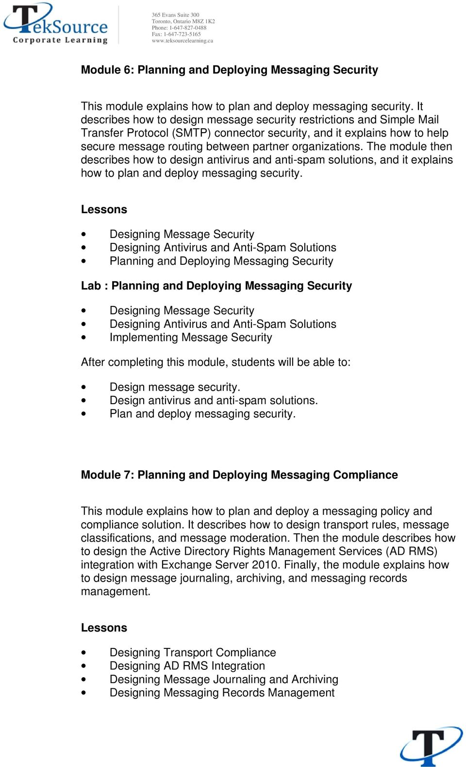 The module then describes how to design antivirus and anti-spam solutions, and it explains how to plan and deploy messaging security.