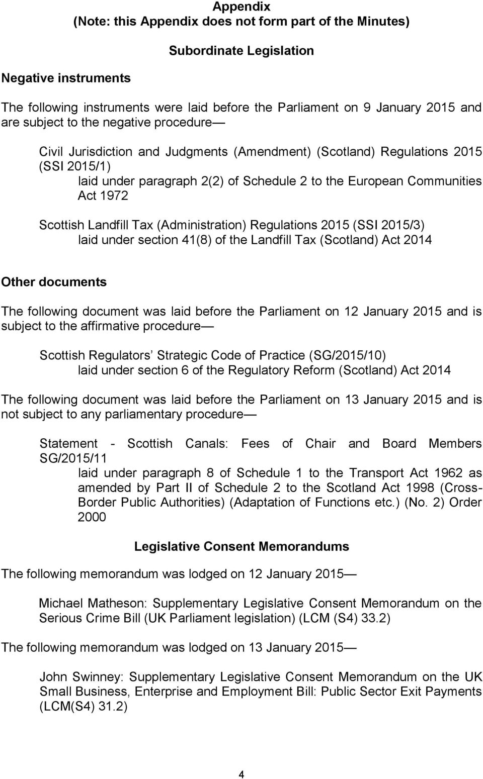 Scottish Landfill Tax (Administration) Regulations 2015 (SSI 2015/3) laid under section 41(8) of the Landfill Tax (Scotland) Act 2014 Other documents The following document was laid before the