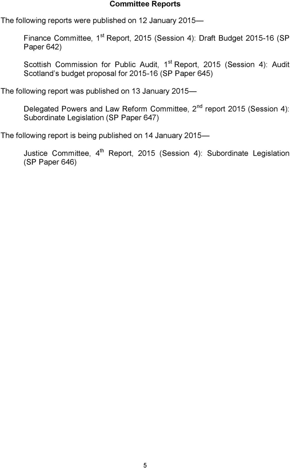 following report was published on 13 January 2015 Delegated Powers and Law Reform Committee, 2 nd report 2015 (Session 4): Subordinate Legislation (SP