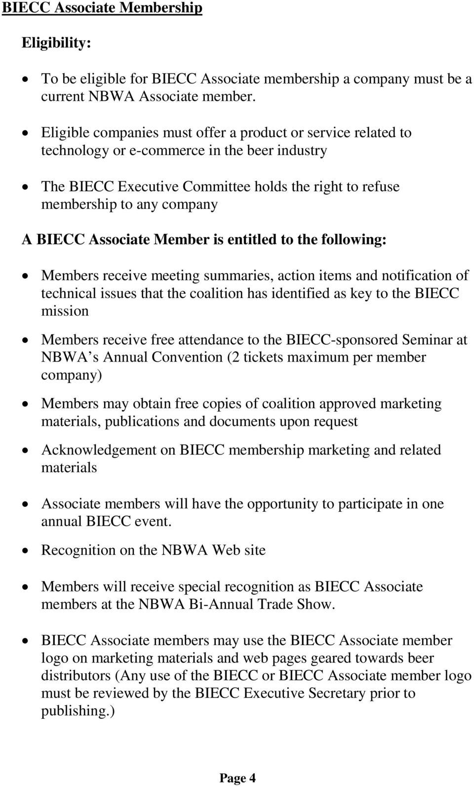 Associate Member is entitled to the following: Members receive meeting summaries, action items and notification of technical issues that the coalition has identified as key to the BIECC mission