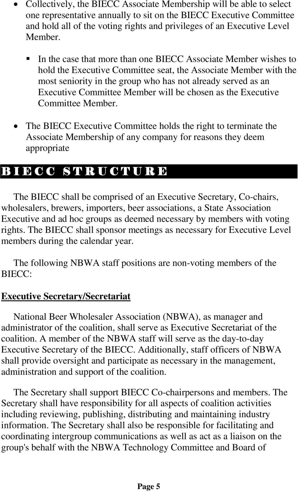 In the case that more than one BIECC Associate Member wishes to hold the Executive Committee seat, the Associate Member with the most seniority in the group who has not already served as an Executive