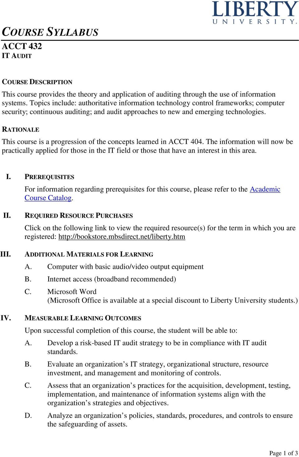 RATIONALE This course is a progression of the concepts learned in ACCT 404. The information will now be practically applied for those in the IT