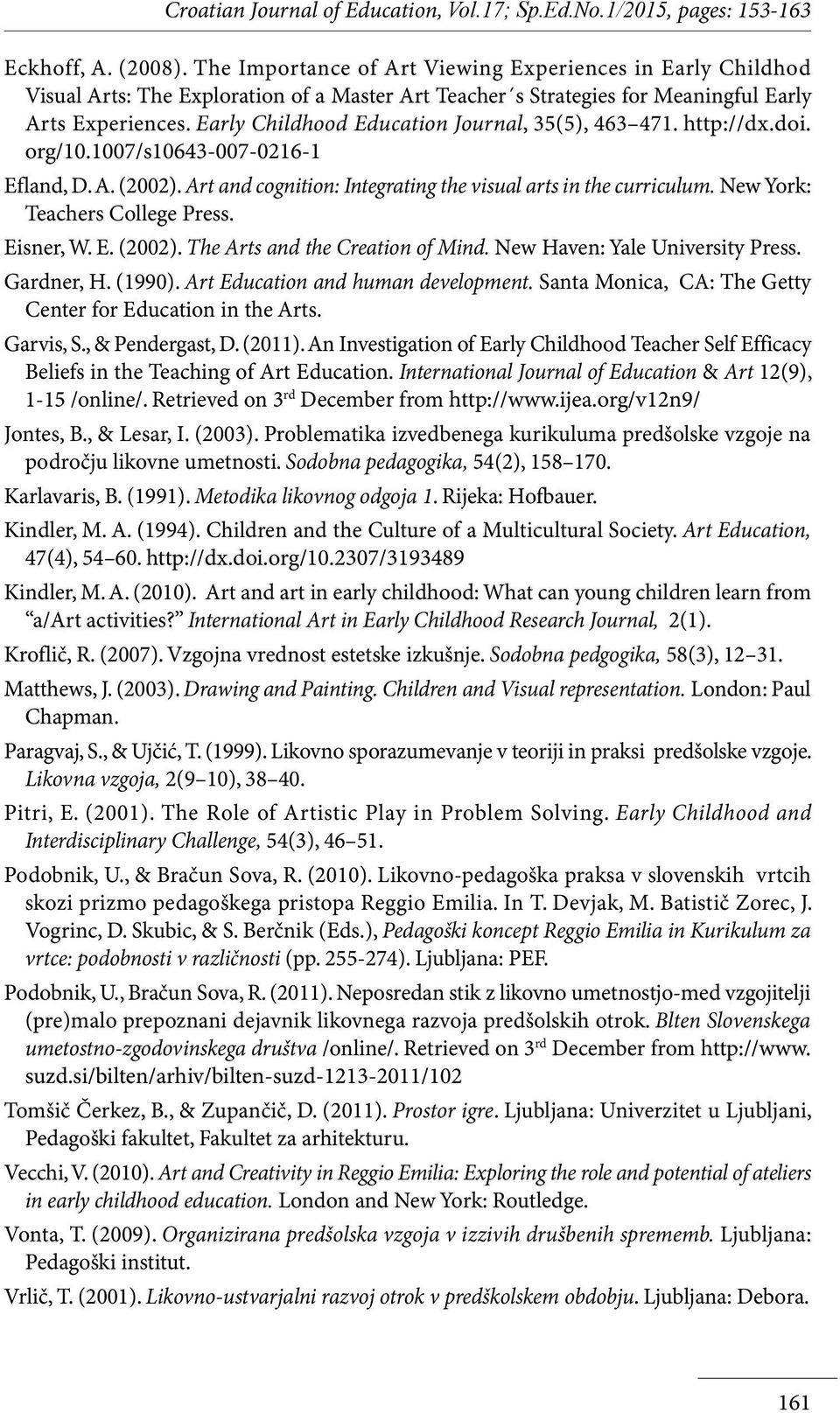Early Childhood Education Journal, 35(5), 463 471. http://dx.doi. org/10.1007/s10643-007-0216-1 Efland, D. A. (2002). Art and cognition: Integrating the visual arts in the curriculum.