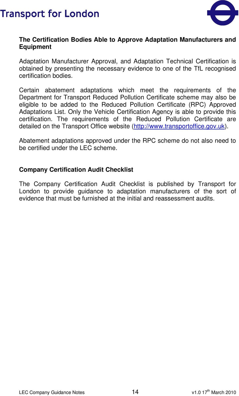 Certain abatement adaptations which meet the requirements of the Department for Transport Reduced Pollution Certificate scheme may also be eligible to be added to the Reduced Pollution Certificate