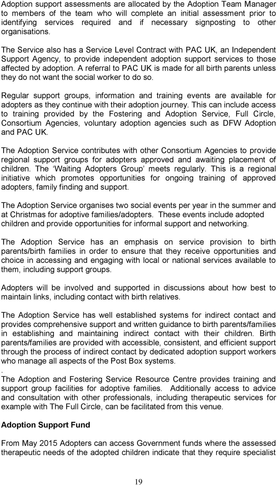 The Service also has a Service Level Contract with PAC UK, an Independent Support Agency, to provide independent adoption support services to those affected by adoption.