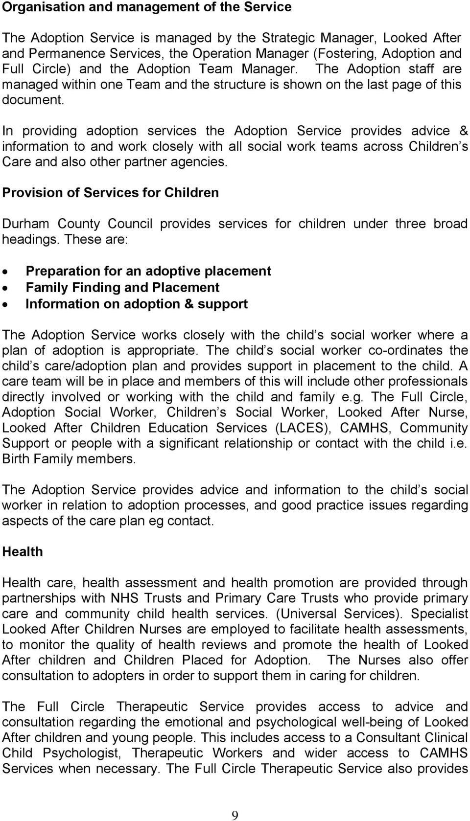 In providing adoption services the Adoption Service provides advice & information to and work closely with all social work teams across Children s Care and also other partner agencies.