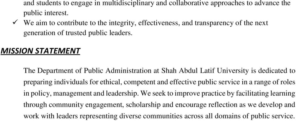 MISSION STATEMENT The Department of Public Administration at Shah Abdul Latif University is dedicated to preparing individuals for ethical, competent and effective public