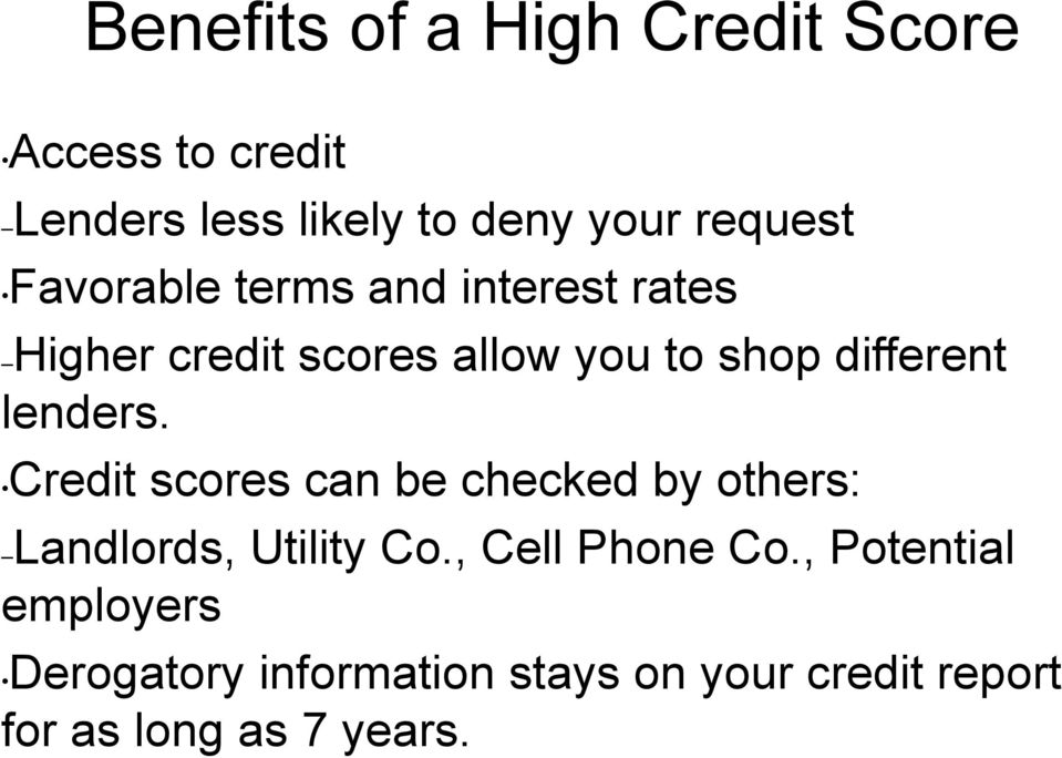 lenders. Credit scores can be checked by others: Landlords, Utility Co., Cell Phone Co.
