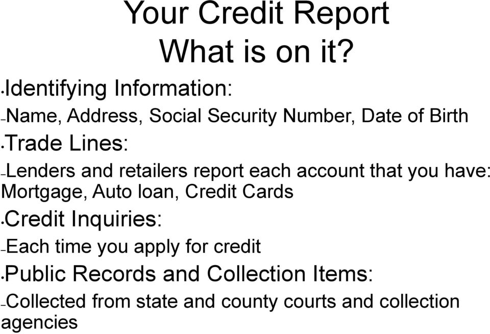 Lenders and retailers report each account that you have: Mortgage, Auto loan, Credit Cards