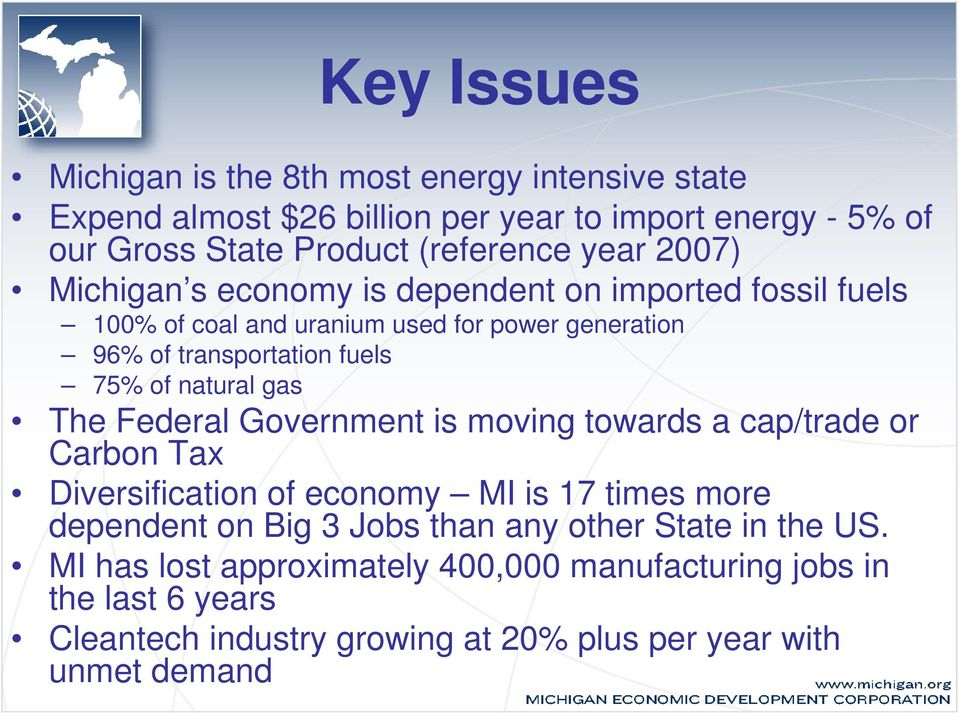 natural gas The Federal Government is moving towards a cap/trade or Carbon Tax Diversification of economy MI is 17 times more dependent on Big 3 Jobs than