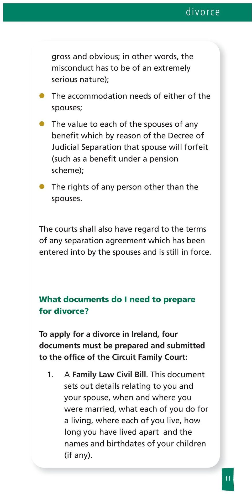 The courts sha aso have regard to the terms of any separation agreement which has been entered into by the spouses and is sti in force. What documents do I need to prepare for divorce?