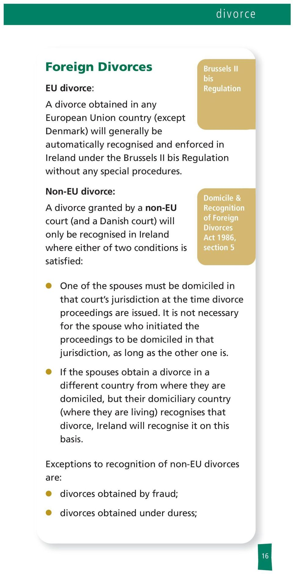 Non-EU divorce: A divorce granted by a non-eu court (and a Danish court) wi ony be recognised in Ireand where either of two conditions is satisfied: Domicie & Recognition of Foreign Divorces Act