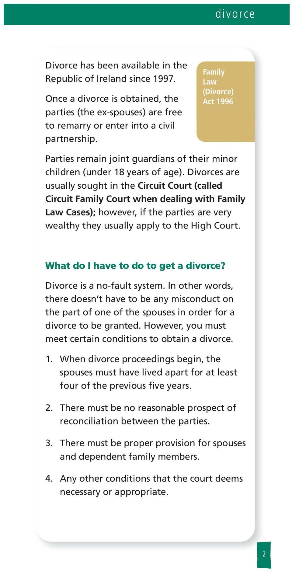 Divorces are usuay sought in the Circuit Court (caed Circuit Famiy Court when deaing with Famiy Law Cases); however, if the parties are very weathy they usuay appy to the High Court.