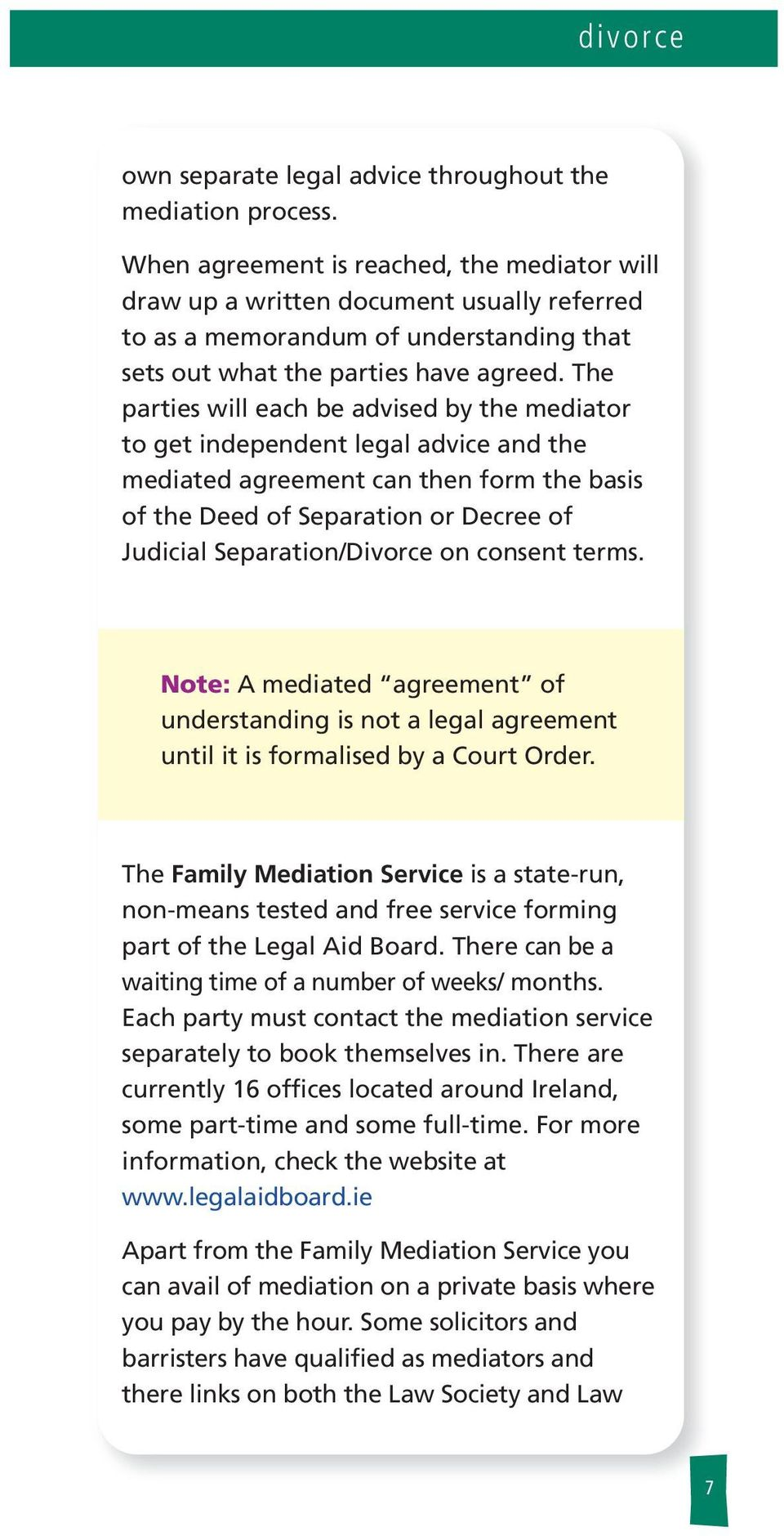 The parties wi each be advised by the mediator to get independent ega advice and the mediated agreement can then form the basis of the Deed of Separation or Decree of Judicia Separation/Divorce on