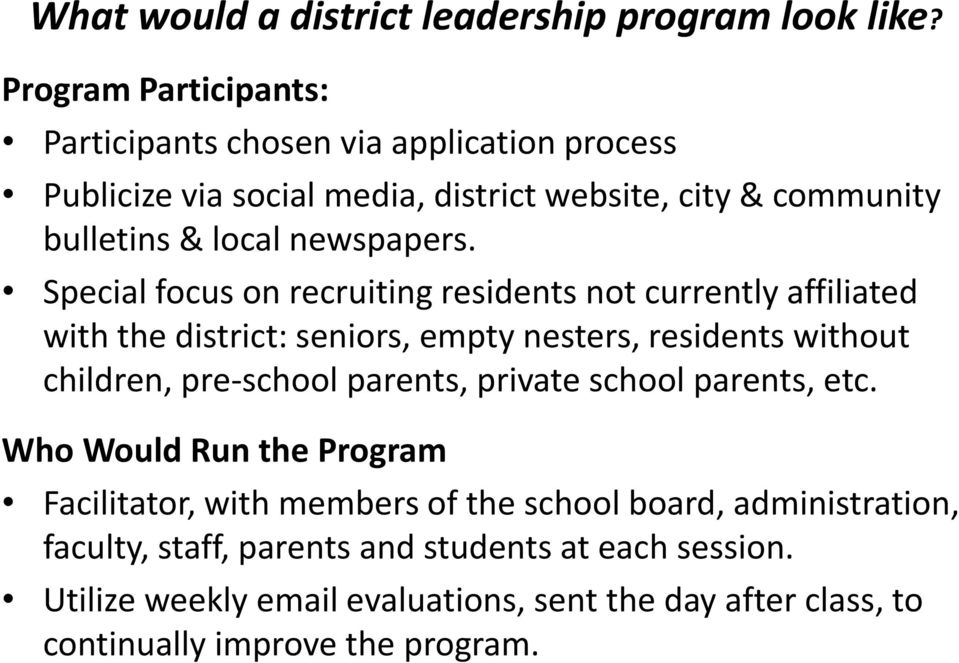 Special focus on recruiting residents not currently affiliated with the district: seniors, empty nesters, residents without children, pre-school parents,