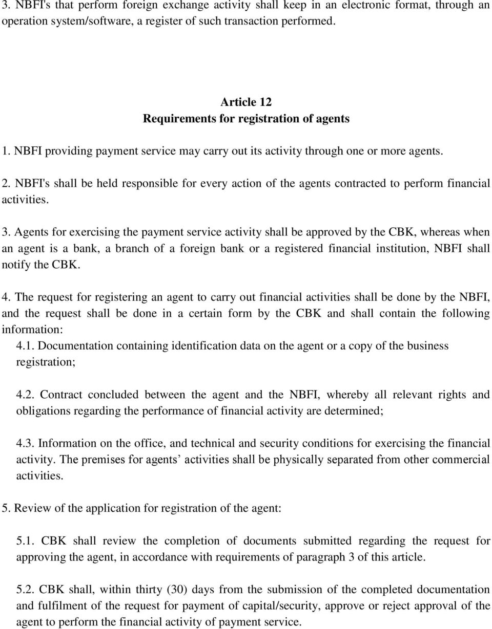 NBFI's shall be held responsible for every action of the agents contracted to perform financial activities. 3.