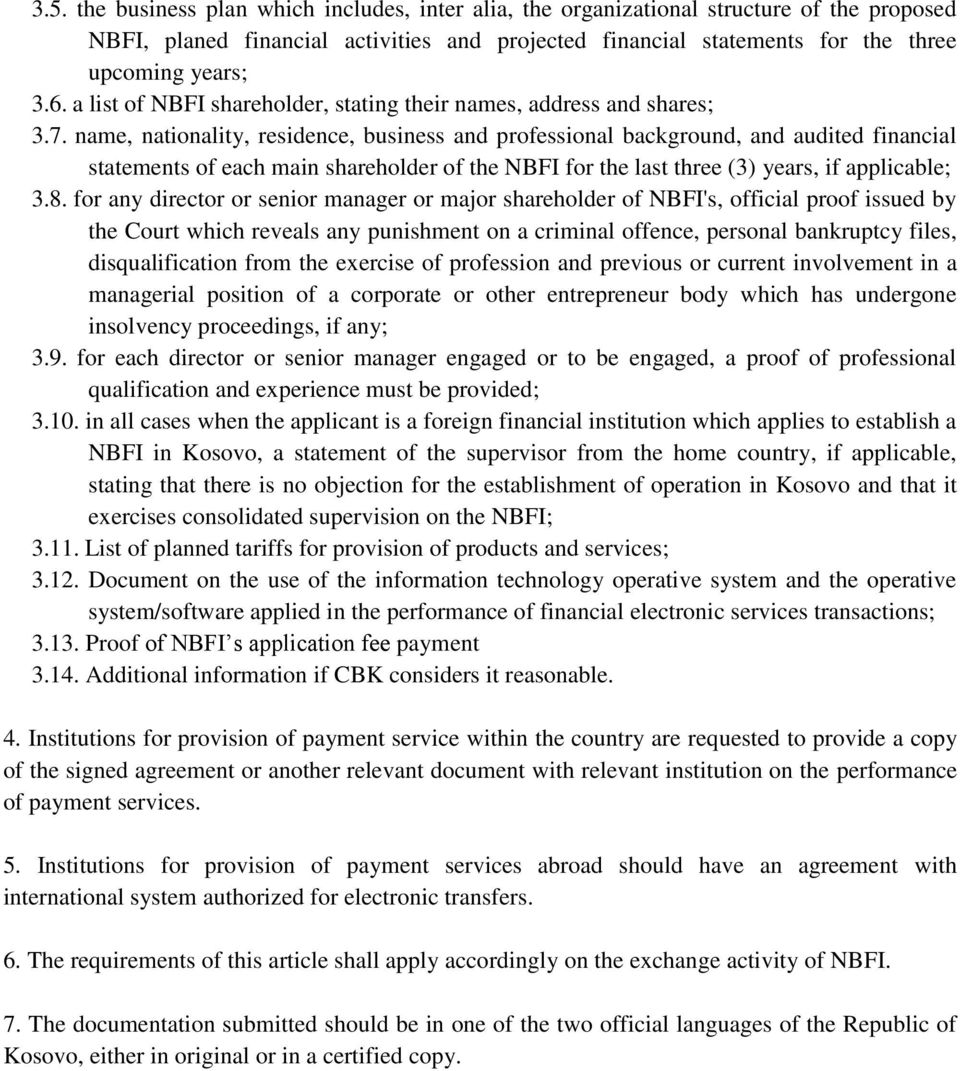 name, nationality, residence, business and professional background, and audited financial statements of each main shareholder of the NBFI for the last three (3) years, if applicable; 3.8.