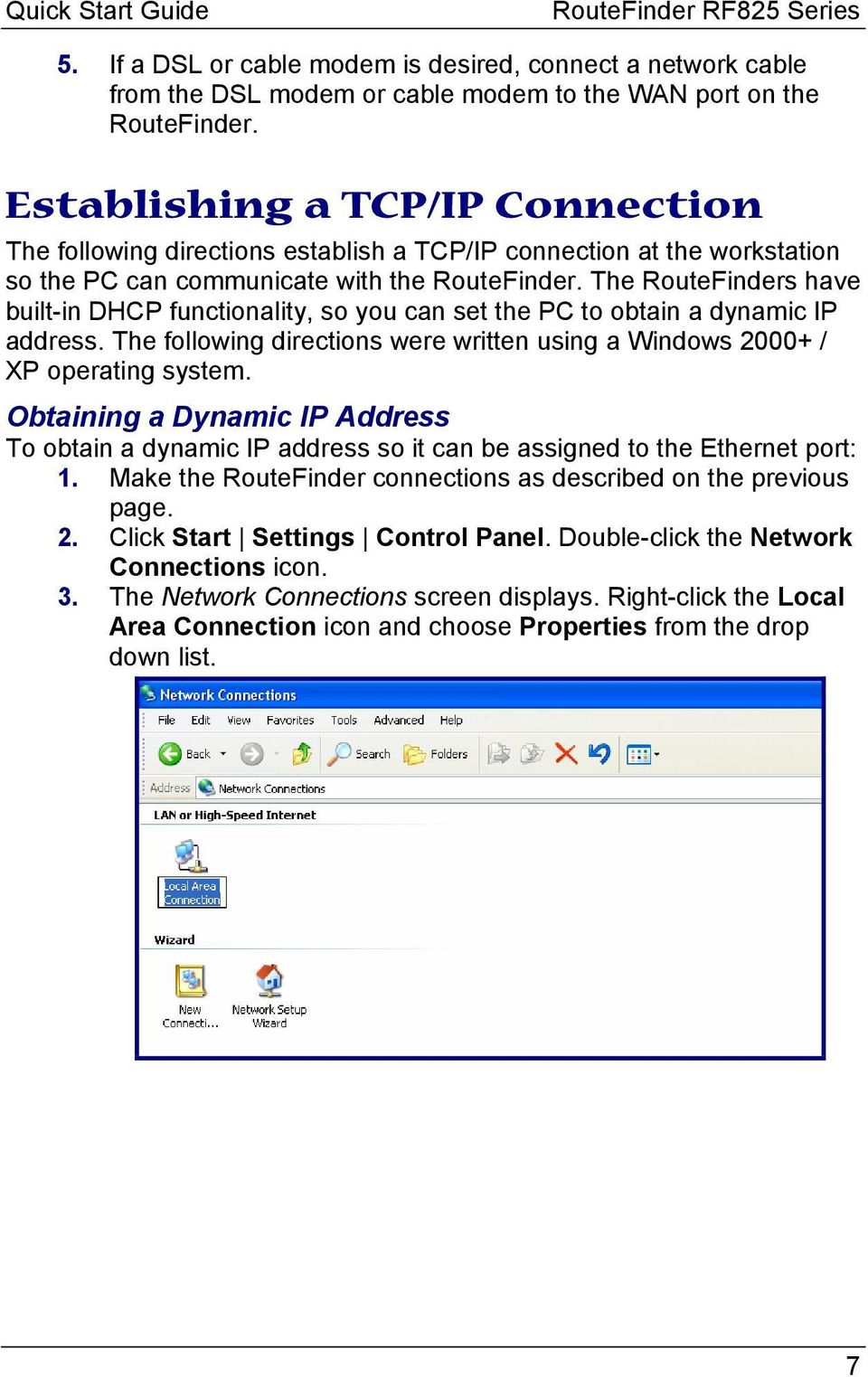 The RouteFinders have built-in DHCP functionality, so you can set the PC to obtain a dynamic IP address. The following directions were written using a Windows 2000+ / XP operating system.
