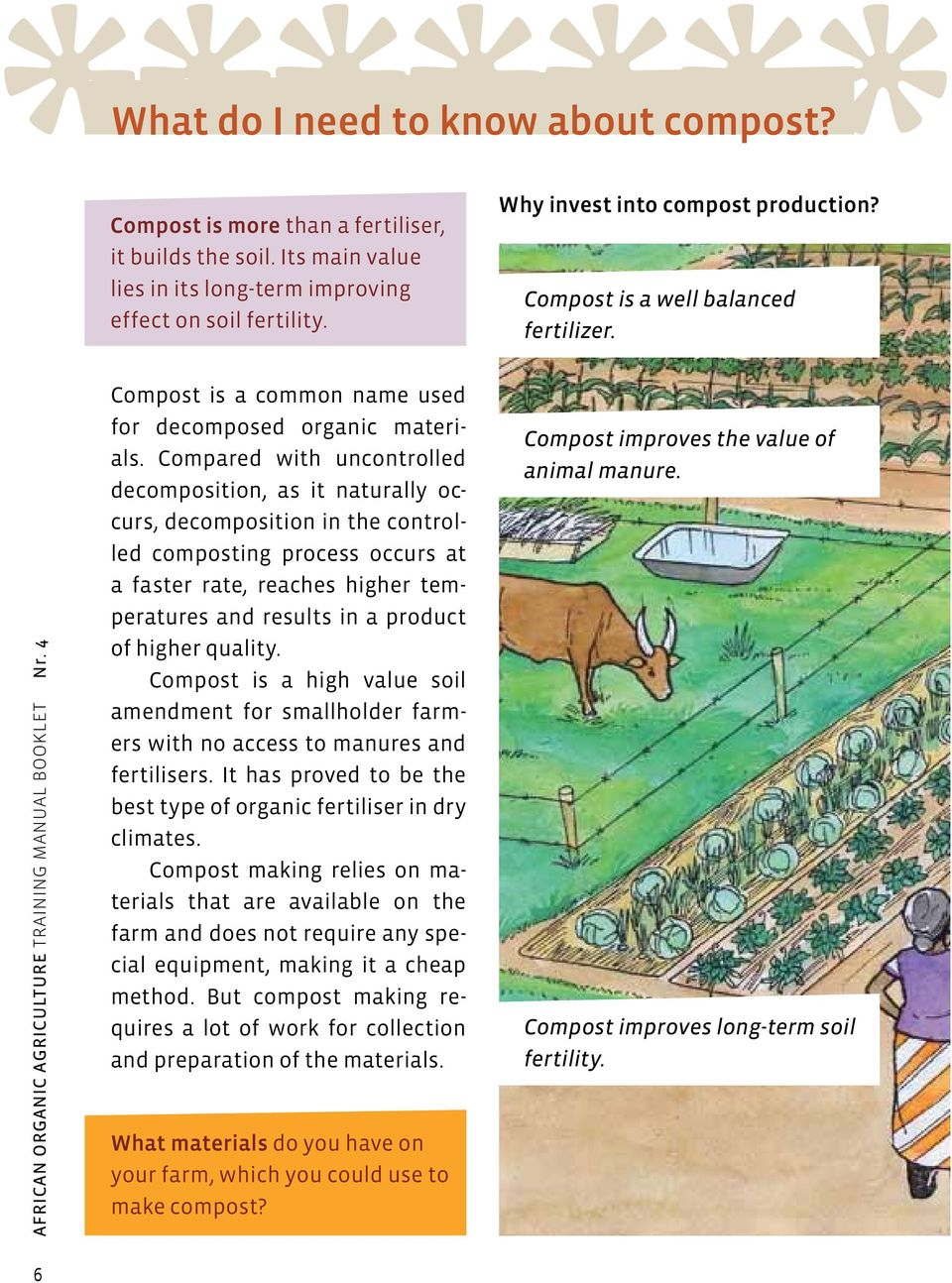 Compared with uncontrolled decomposition, as it naturally occurs, decomposition in the controlled composting process occurs at a faster rate, reaches higher temperatures and results in a product of