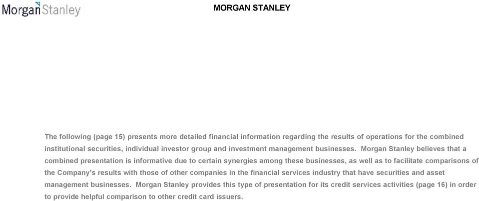 Morgan Stanley believes that a combined presentation is informative due to certain synergies among these businesses, as well as to facilitate comparisons of the Company
