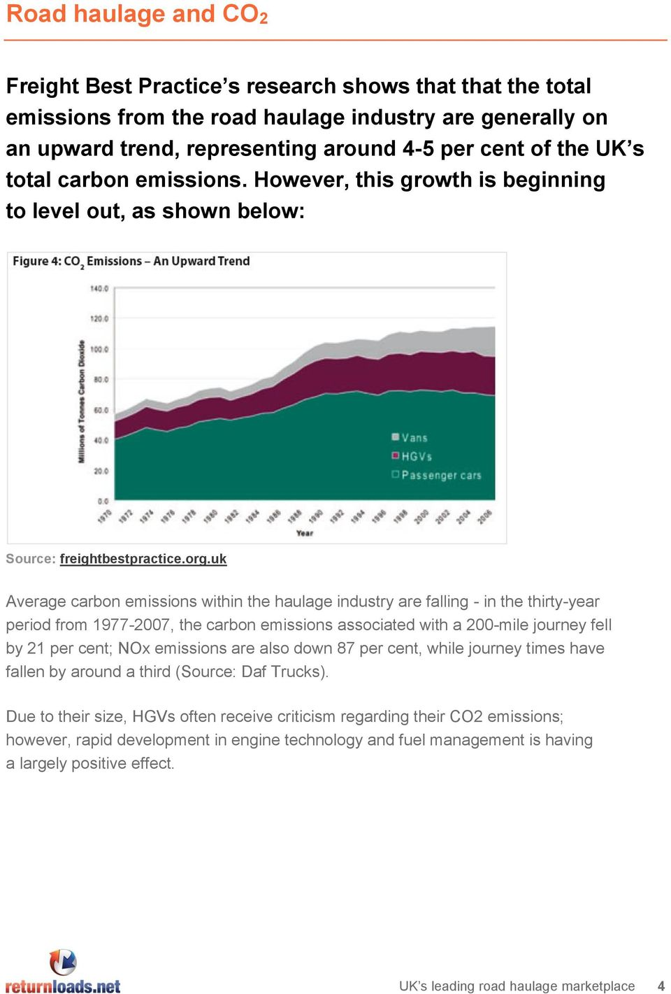 uk Average carbon emissions within the haulage industry are falling - in the thirty-year period from 1977-2007, the carbon emissions associated with a 200-mile journey fell by 21 per cent; NOx
