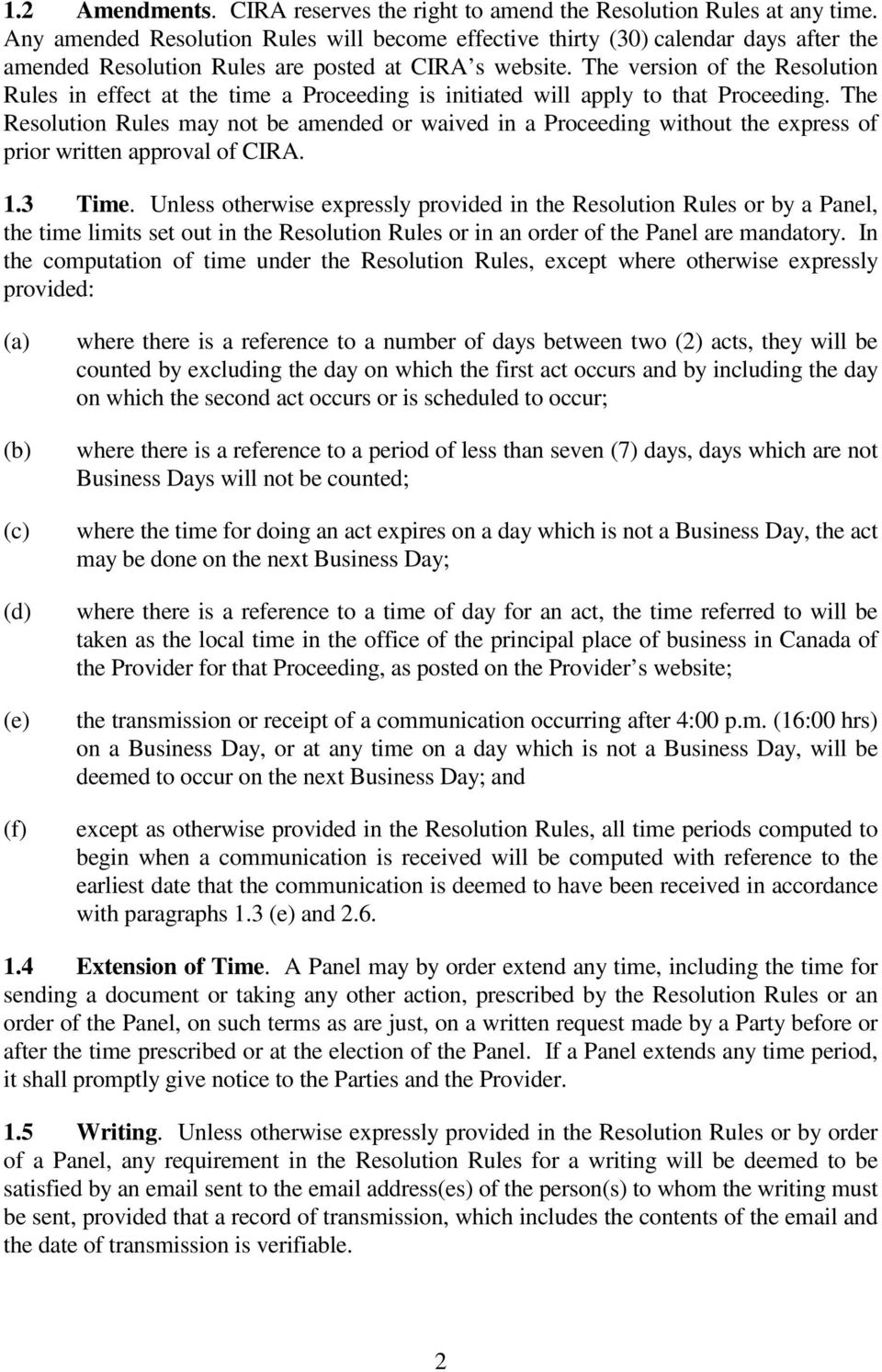 The version of the Resolution Rules in effect at the time a Proceeding is initiated will apply to that Proceeding.