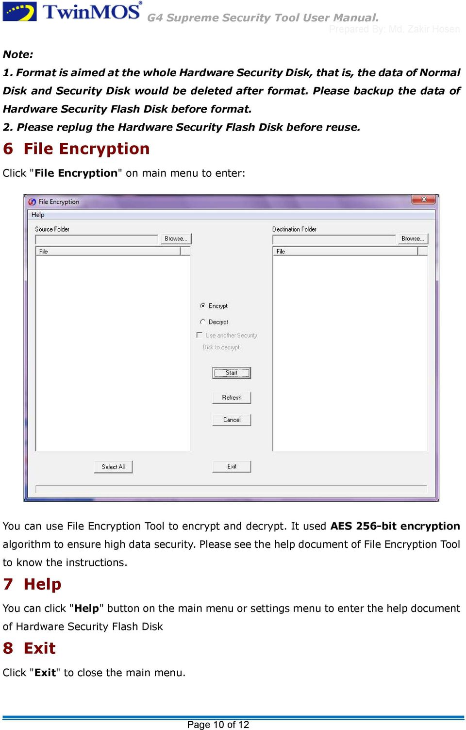 "6 File Encryption Click ""File Encryption"" on main menu to enter: You can use File Encryption Tool to encrypt and decrypt. It used AES 256-bit encryption algorithm to ensure high data security."