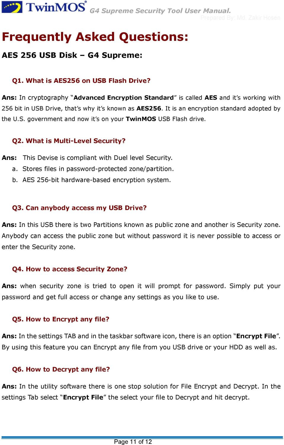 Q2. What is Multi-Level Security? Ans: This Devise is compliant with Duel level Security. a. Stores files in password-protected zone/partition. b. AES 256-bit hardware-based encryption system. Q3.