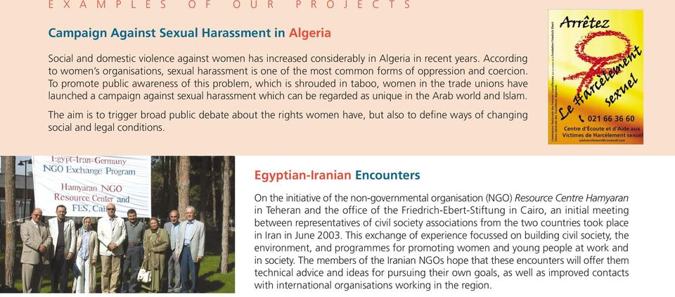 To promote public awareness of this problem, which is shrouded in taboo, women in the trade unions have launched a campaign against sexual harassment which can be regarded as unique in the Arab world