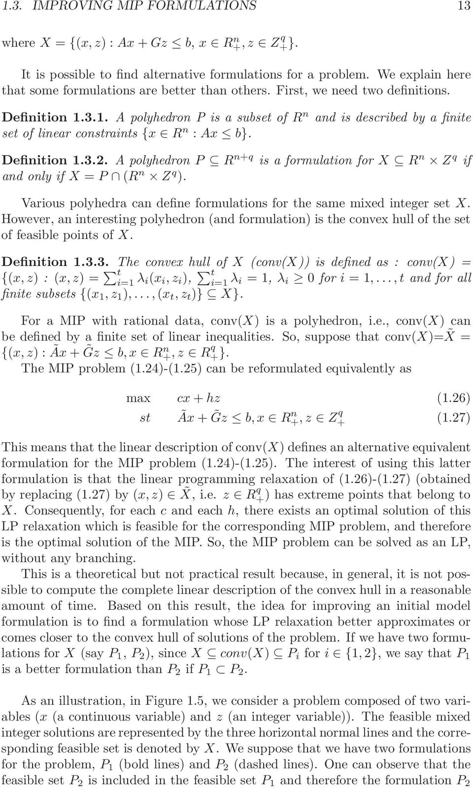 3.1. A polyhedron P is a subset of R n and is described by a finite set of linear constraints {x R n : Ax b}. Definition 1.3.2.