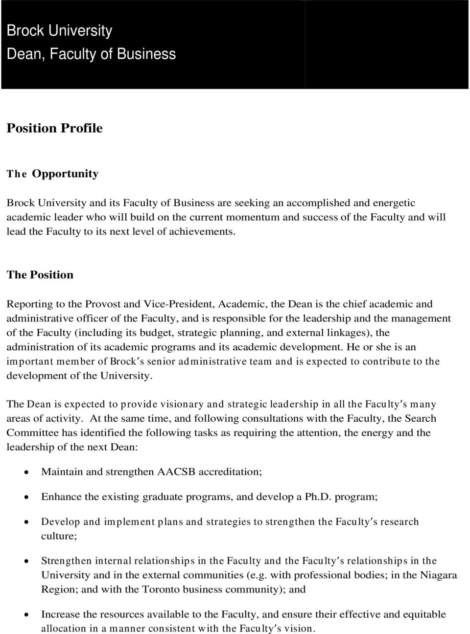 The Position Reporting to the Provost and Vice-President, Academic, the Dean is the chief academic and administrative officer of the Faculty, and is responsible for the leadership and the management