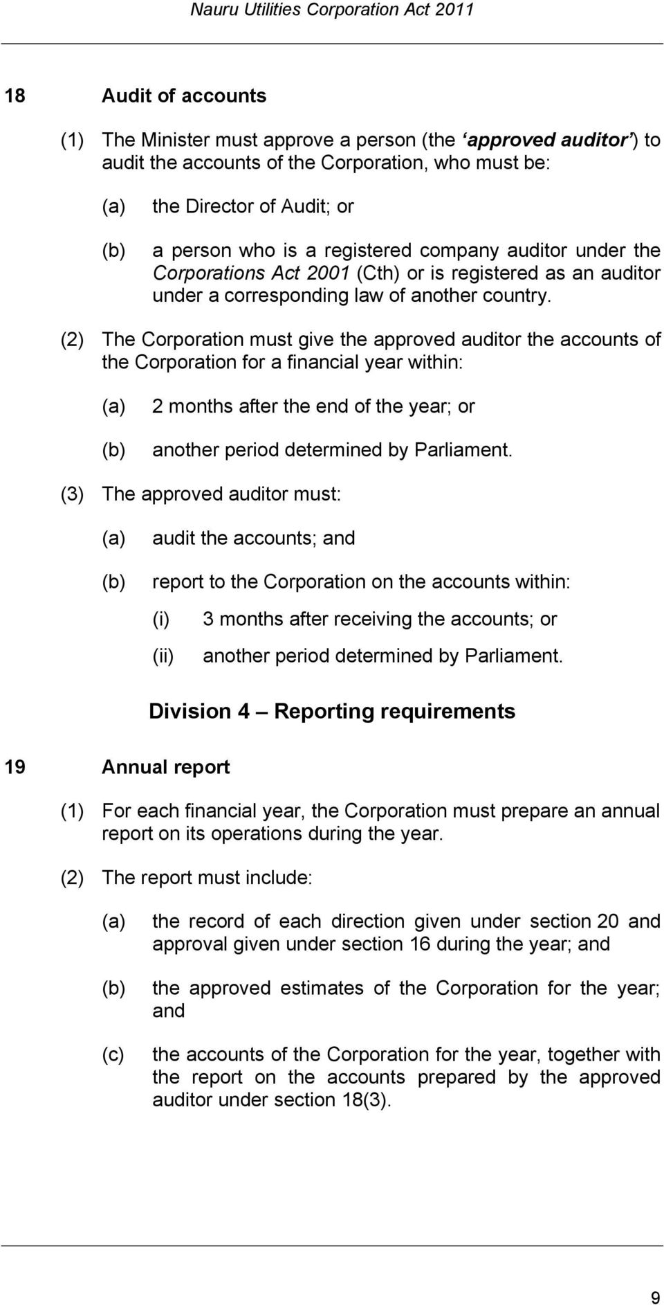 (2) The Corporation must give the approved auditor the accounts of the Corporation for a financial year within: 2 months after the end of the year; or another period determined by Parliament.