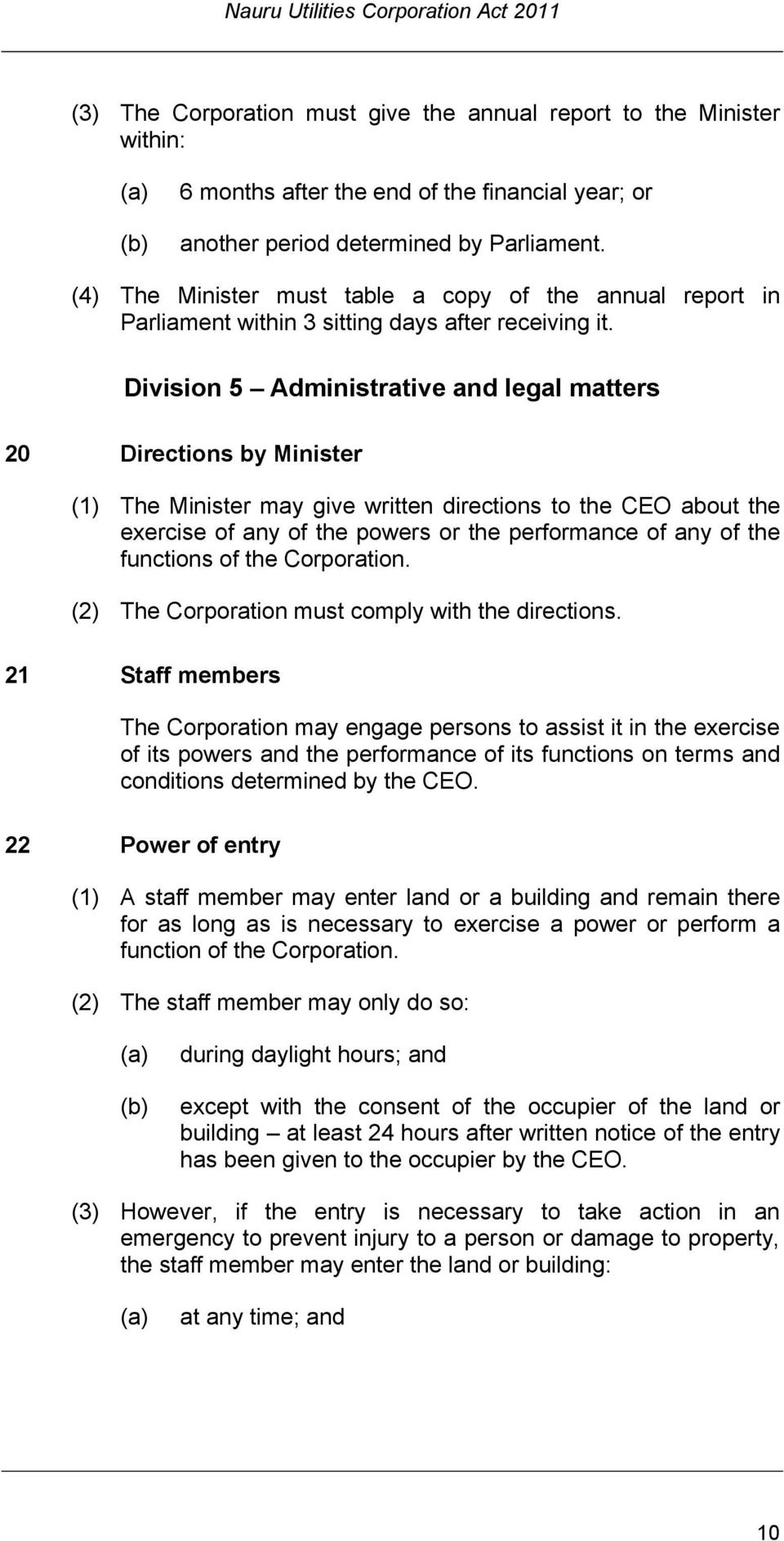 Division 5 Administrative and legal matters 20 Directions by Minister (1) The Minister may give written directions to the CEO about the exercise of any of the powers or the performance of any of the