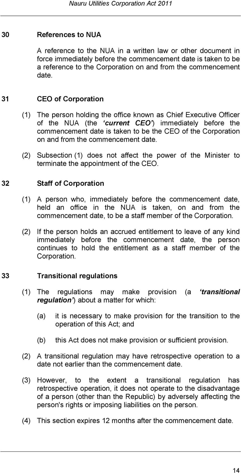 31 CEO of Corporation (1) The person holding the office known as Chief Executive Officer of the NUA (the current CEO ) immediately before the commencement date is taken to be the CEO of the