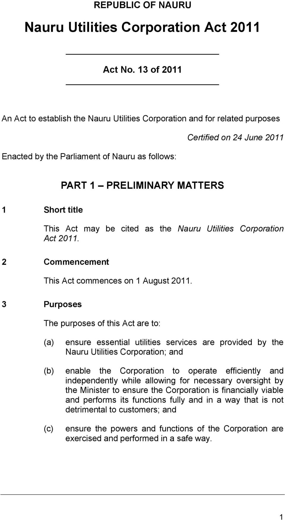 title This Act may be cited as the Nauru Utilities Corporation Act 2011. 2 Commencement This Act commences on 1 August 2011.