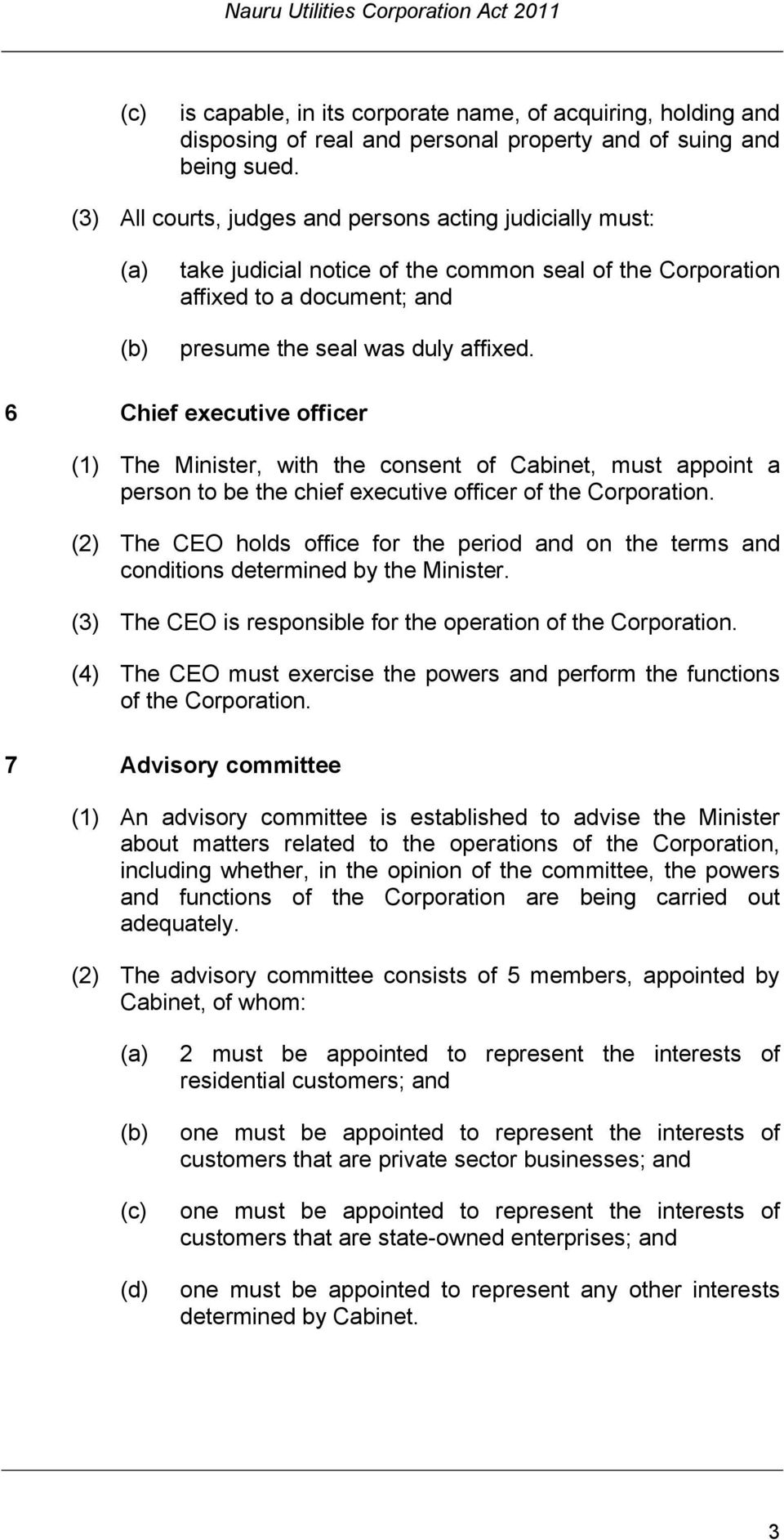 6 Chief executive officer (1) The Minister, with the consent of Cabinet, must appoint a person to be the chief executive officer of the Corporation.