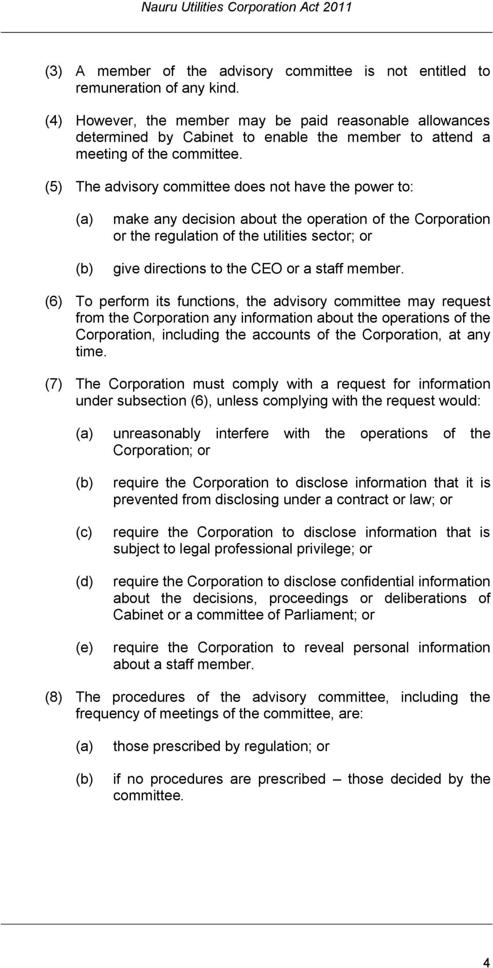 (5) The advisory committee does not have the power to: make any decision about the operation of the Corporation or the regulation of the utilities sector; or give directions to the CEO or a staff