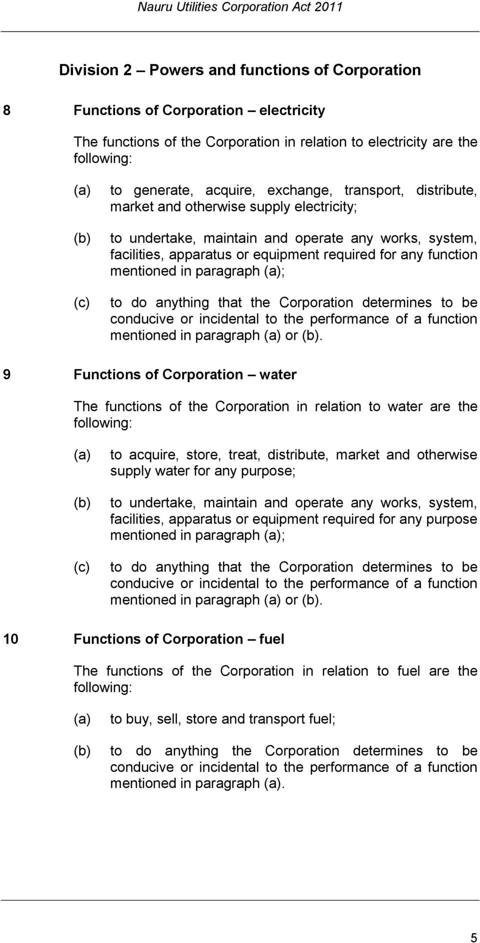 paragraph ; to do anything that the Corporation determines to be conducive or incidental to the performance of a function mentioned in paragraph or.