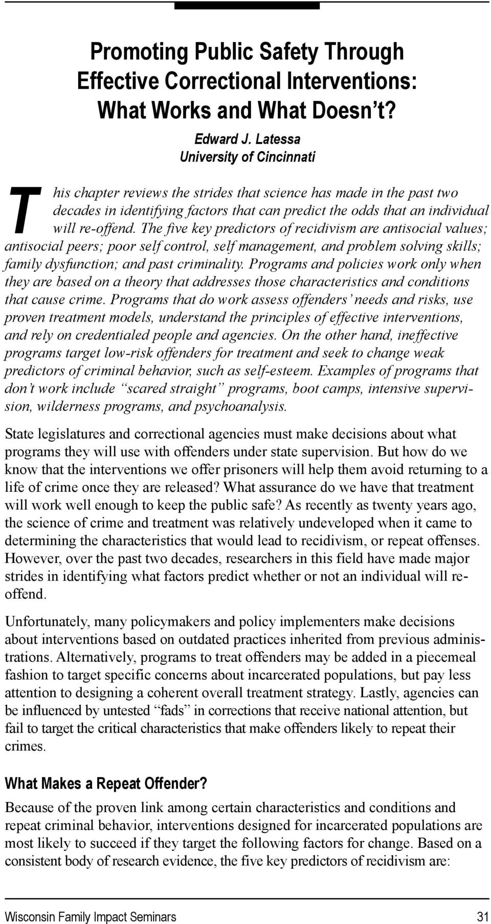 The five key predictors of recidivism are antisocial values; antisocial peers; poor self control, self management, and problem solving skills; family dysfunction; and past criminality.
