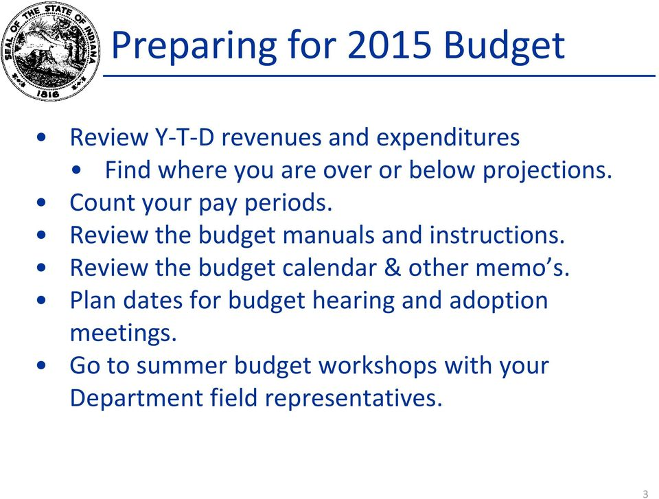Review the budget manuals and instructions. Review the budget calendar & other memo s.