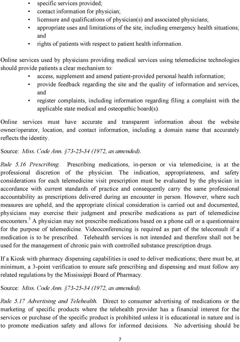 Online services used by physicians providing medical services using telemedicine technologies should provide patients a clear mechanism to: access, supplement and amend patient-provided personal