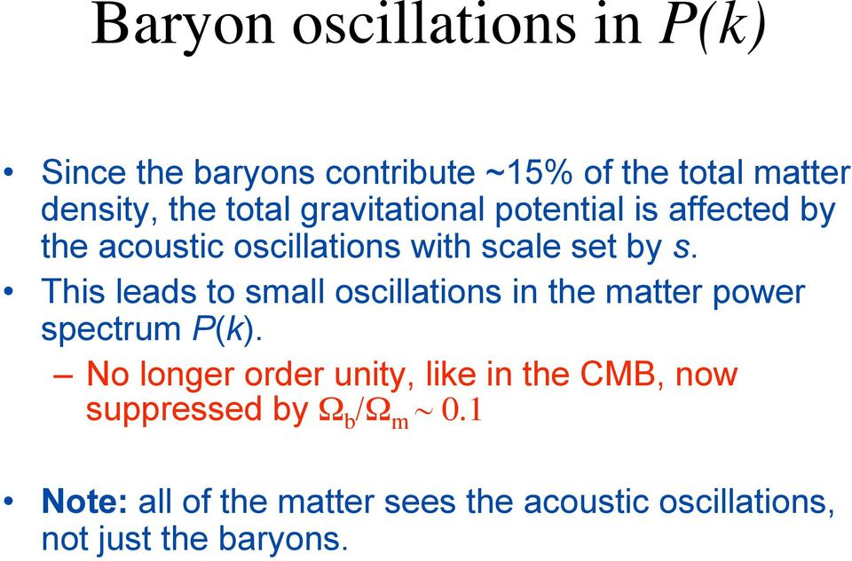This leads to small oscillations in the matter power spectrum P(k).